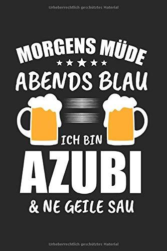 Morgens Müde Abends Blau Ich Bin Azubi & Ne Geile Sau: Azubi 2020 & Ausbildung Notizbuch 6'x9' Auszubildende Geschenk für Lehrling & Handwerker