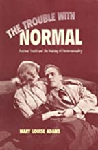 The Trouble with Normal: Postwar Youth and the Making of Heterosexuality (Studies in Gender and History)