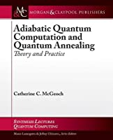Adiabatic Quantum Computation and Quantum Annealing: Theory and Practice (Synthesis Lectures on Quantum Computing) by Catherine C. McGeoch(2014-07-15)