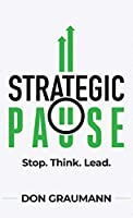 Strategic Pause: Stop. Think. Lead.