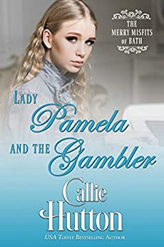 Lady Pamela and the Gambler (The Merry Misfits of Bath Book 3) by [Callie Hutton]