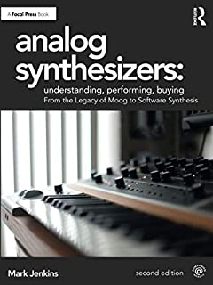 Analog Synthesizers: Understanding, Performing, Buying