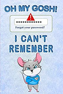 Oh My Gosh! I Can't Remember: Organizer Address, password and username keeper Log Book Gift (Password Logbook) With Alphab...