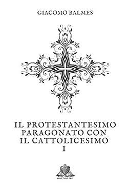 Il Protestantesimo paragonato con il Cattolicesimo: Tomo 1 (Nihil Sine Deo) (Italian Edition)