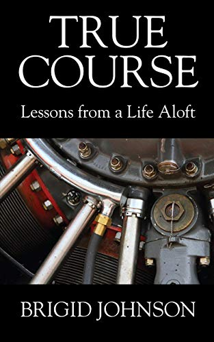True Course: Lessons From a Life Aloft