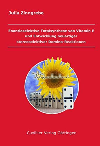 Enantioselektive Totalsynthese von Vitamin E und Entwicklung neuartiger stereoselektiver Domino-Reaktionen (German Edition)