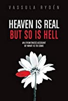 Heaven Is Real, but So Is Hell: An Eyewitness Account of What Is to Come