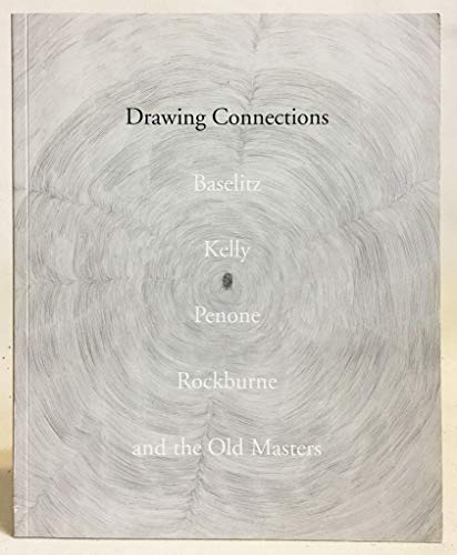 Drawing Connections: Baselitz, Kelly, Penone, Rockburne, and the Old Masters