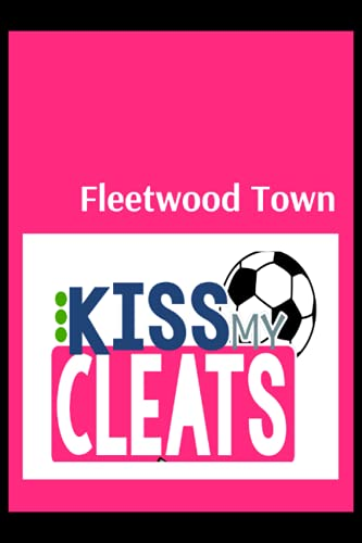 Fleetwood Town: Blush Notes, Fleetwood Town FC Personal Journal, Fleetwood Town Football Club, Fleetwood Town FC Diary, Fleetwood Town FC Planner, Fleetwood Town FC