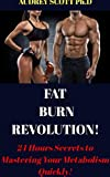 Fat Burn Revolution!: 24 Hours Secrets to Mastering Your Metabolism Quickly! (English Edition)