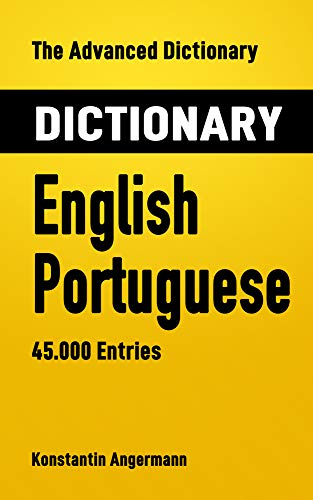 The Advanced Dictionary English-Portuguese: 45.000 Entries (Advanced Dictionaries Book 8) (English Edition)