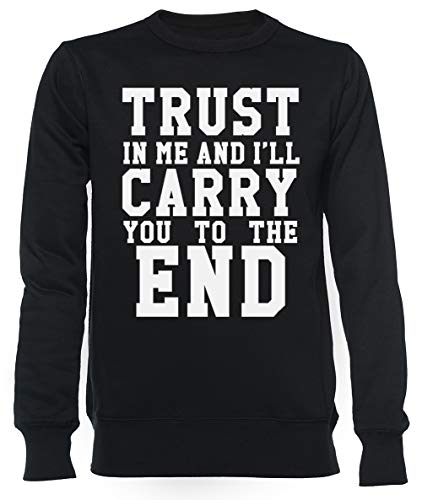 Trust in Me and Ill Carry You to The End Unisexe Homme Femme Sweat-Shirt Noir Unisex Men's Women's Jumper Black