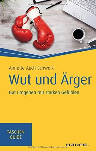 Wut und Ärger: Gut umgehen mit starken Gefühlen (Haufe TaschenGuide)