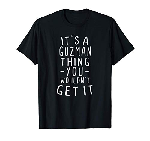 It's A Guzman Thing You Wouldn't Get It Last Name Gift T-Shirt