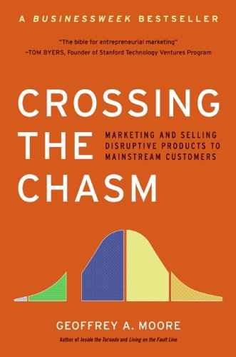 Crossing the Chasm: Marketing and Selling Disruptive Products to Mainstream Customers (Collins Business Essentials)