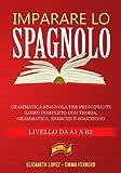Imparare lo Spagnolo: Grammatica Spagnola per Principianti (libro completo con teoria, grammatica, esercizi e soluzioni – Livello da A1 a B2)