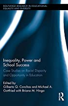 Inequality, Power and School Success: Case Studies on Racial Disparity and Opportunity in Education (Routledge Research in Educational Equality and Diversity)
