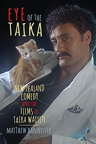 Eye of the Taika: New Zealand Comedy and the Films of Taika Waititi (Contemporary Approaches to Film and Media Series)