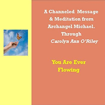 You Are Ever Flowing an Archangel Michael Channeled Message and Meditation