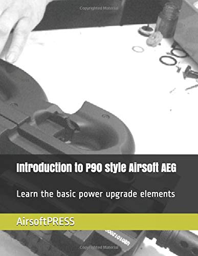 Introduction to P90 style Airsoft AEG: Learn the basic power upgrade elements