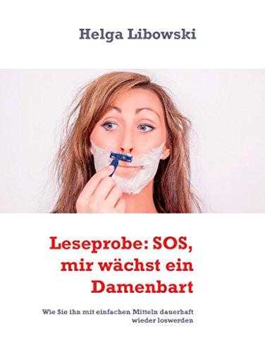 Leseprobe: SOS, mir wächst ein Damenbart: Wie Sie ihn mit einfachen Mitteln dauerhaft wieder loswerden