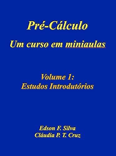 Pré-Cálculo: Um Curso em Miniaulas: Volume 1: Estudos Introdutórios (Pré-Cálculo - Um Curso em Miniaulas)