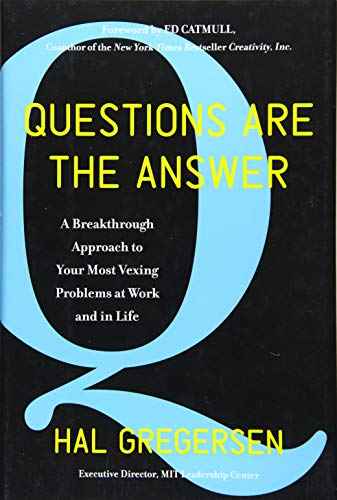 Questions Are the Answer: A Breakthrough Approach to Your Most Vexing Problems at Work and in Life (Harper Business)