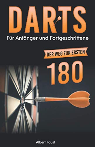 Darts für Anfänger und Fortgeschrittene: Der Weg zur ersten 180! (Einstieg in den Dartsport, Band 1)