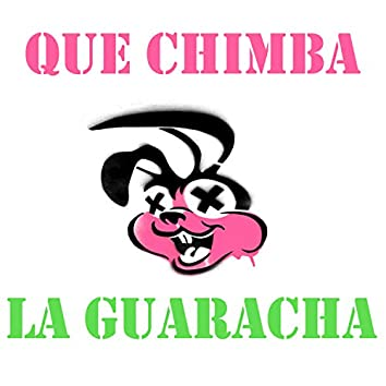Que Chimba La Guaracha