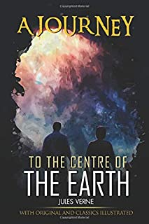 A Journey to the Centre of the Earth: illustrated and Original Classic Novel