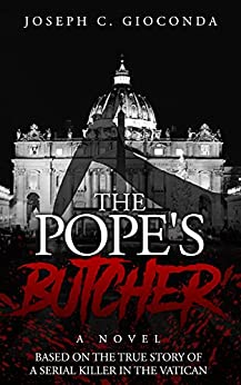 THE POPE'S BUTCHER: Based on the True Story of a Serial Killer in the Medieval Vatican by [Joseph C. Gioconda]