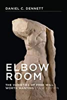 Elbow Room, new edition: The Varieties of Free Will Worth Wanting (A Bradford Book)