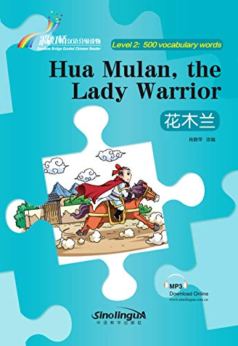 Hua Mulan,the Lady Warrior - Rainbow Bridge Graded Chinese Reader, Level 2: 500 Vocabulary Words (English Edition)