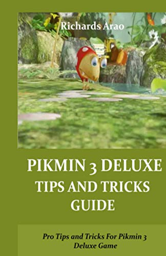 PIKMIN 3 DELUXE TIPS AND TRICKS GUIDE: Pro Tips and Tricks For Pikmin 3 Deluxe Game
