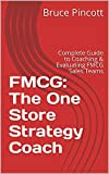 FMCG: The One Store Strategy Coach: Complete Guide to Coaching & Evaluating FMCG Sales Teams (The One Store Strategy Coaching Series Book 1) (English Edition)