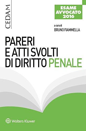 Pareri e atti svolti di diritto penale - Per l'esame di avvocato 2016 (Italian Edition)