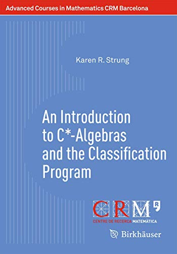 An Introduction to C*-Algebras and the Classification Program (Advanced Courses in Mathematics - CRM Barcelona)