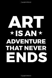 Art Is An Adventure That Never Ends: Blank Lined Notebook ( Art) Black