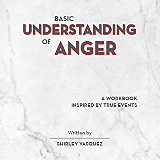 Basic Understanding of Anger                   By:                                                                                                                                 Shirley Vasquez                               Narrated by:                                                                                                                                 Ellen Smith                      Length: 1 hr and 3 mins     Not rated yet     Overall 0.0