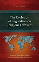 The Evolution of Legislation on Religious Offences: A Study of British India and the Implications for Contemporary Pakistan