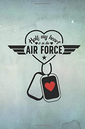 Half My Heart is in the Air Force: Military Spouse Journal Diary and Notebook for Notes During Deployment or Homecoming Gift