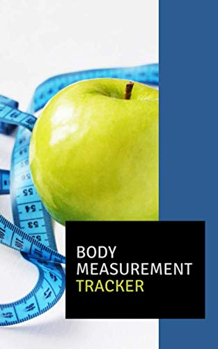 Body Measurement Tracker: Weight Control, Gym Log Book, Fitness Journal, Body Measurement Tracker.