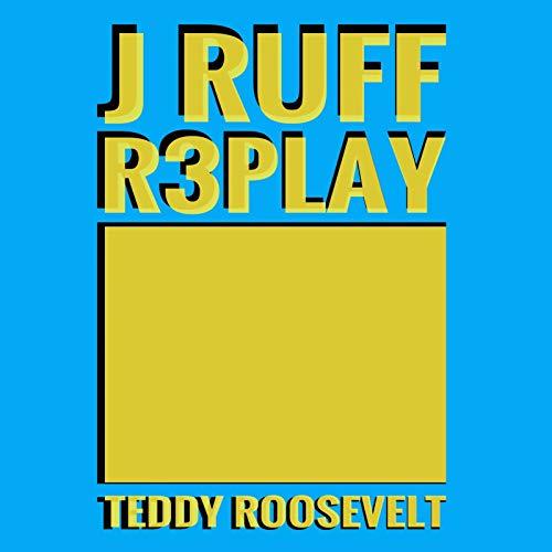 Teddy Roosevelt [Explicit]