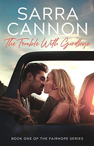 The Trouble With Goodbye (A Fairhope New Adult Romance) (Volume 1)
