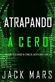 Atrapando a Cero (La Serie de Suspenso de Espías del Agente Cero—Libro #4)