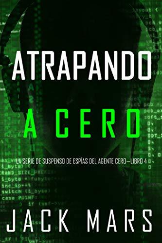 Amazon Com Atrapando A Cero La Serie De Suspenso De Espias Del Agente Cero Libro 4 Spanish Edition Ebook Mars Jack Kindle Store