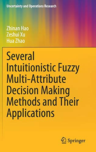 Several Intuitionistic Fuzzy Multi-Attribute Decision Making Methods and Their Applications (Uncertainty and Operations Research)