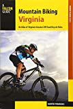 Mountain Biking Virginia: An Atlas of Virginia s Greatest Off-Road Bicycle Rides (Falcon Guides Where to Bike)