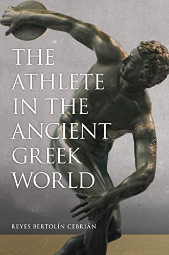 The Athlete in the Ancient Greek World (Oklahoma Series in Classical Culture Book 61) (English Edition)