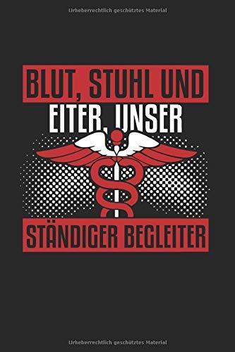 Blut Stuhl und Eiter unser ständiger Begleiter: Krankenschwester Skizzenbuch Geschenk Notebook Notizbuch Tagebuch Planner A5 120 Seiten